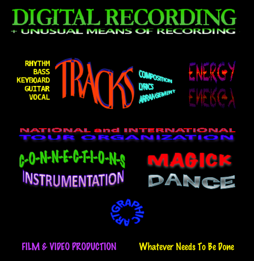 Graphic art display showing what RVR has to offer, including Digital Recording, unusual means of recording, rhythm tracks, bass tracks, keyboard tracks, guitar tracks, vocal tracks, composition and arrangement of music, lyrics, sound design, awesome energy, national and international tour organization, magick, dance, graphic art, film and video production