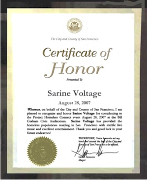 CERTIFICATE OF HONOUR from THE CITY AND COUNTY OF SAN FRANCISCO presented to SARINE VOLTAGE in 2007 by MAYOR GAVIN NEWSOM for quote terrific live music and excellent entertainment unquote pro bono performances
