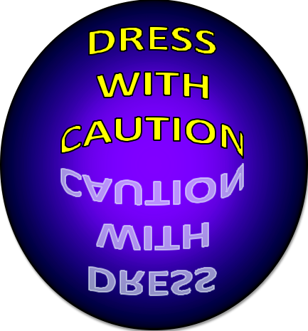 hanging ball with the words DRESS WITH CAUTION